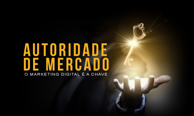 AUTORIDADE DE MERCADO: O MARKETING DIGITAL É A CHAVE
