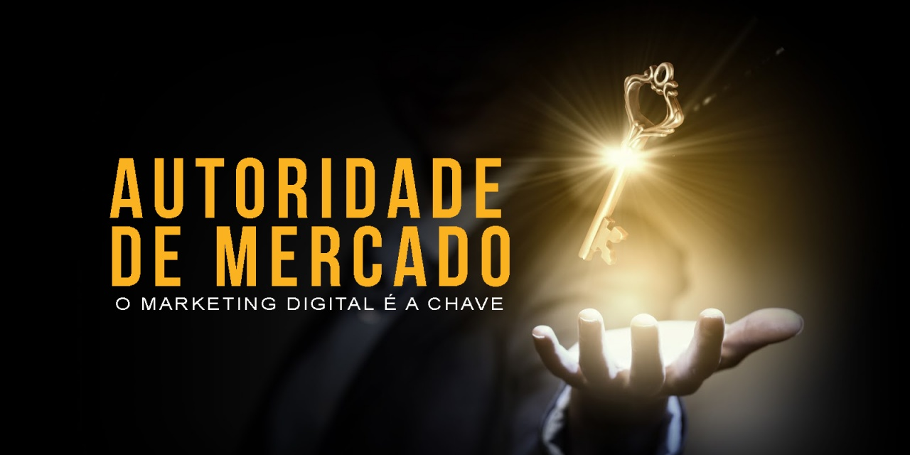 Autoridade de Mercado - O Marketing Digital é a Chave